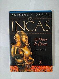 Os Incas: O Ouro de Cuzco - Antoine B. Daniel
