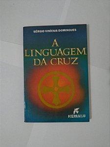A Linguagem da Cruz - Sérgio Vinícius Domingues