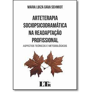 Arteterapia Sociopsicodramática Na Readaptação Profissional: Aspectos Teóricos E Metodológicos - Maria Luiza Gava Schmidt