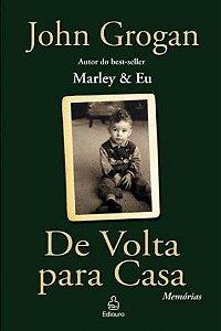 De volta para casa - John Grogan - Autor de Marley e Eu (Memórias)
