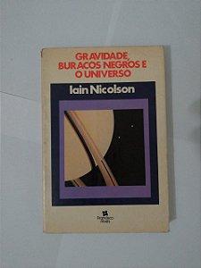 Gravidade, Buracos Negros e Universo - Iain Nicolson