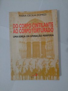 Do Corpo Cintilante ao Corpo Torturado - Maria Cecilia Domezi