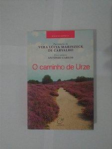 O Caminho de Urze - Vera Lúcia Marinzeck de Carvalho