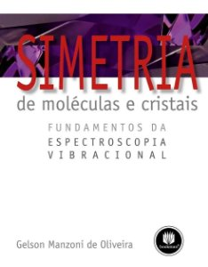 Simetria de Moléculas e Cristais - Fundamentos da Espectroscopia Vibracional - Gelson Manzpni de Oliveira