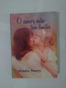 O Amor não tem Limites - Amadeu Ribeiro