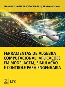 Ferramentas de Álgebra Computacional; Aplicações Em Modelagem, Simulação e Controle Para Engenharia - Francisco Javier Vargas