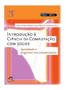 Livro - Introdução à Ciência da Computação com Jogos - Aprendendo a Programar com Entretenimento - Bruno Feijó