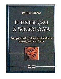 Introdução À Sociologia - Complexidade , Interdisciplinaridade e Desigualdade Social - Pedro Demo