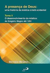 O Desenvolvimento da mística - de Gregório Magno até 1200 - Col. A Presença de Deus - Bernard Mcginn