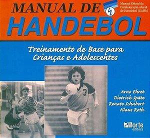 Manual de Handebol - Treinamento de Base Para Crianças e Adolescentes - Arno Ehret
