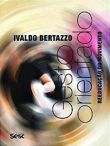 Gesto orientado - Reeducação do movimento - Ivaldo Bertazzo