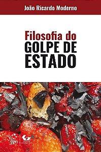 Filosofia do Golpe de Estado - João Ricardo Moderno