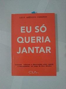 Eu só Queria Jantar - Luiz Américo Camargo