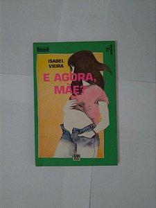 E Agora, Mãe - Isabel Vieira