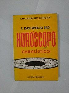 A Sorte Revelada Pelo Horóscopo Cabalístico - F. Valdomiro Lorenz