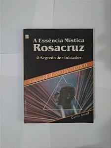 A Essência Mística Rosacruz - Curtis Masil
