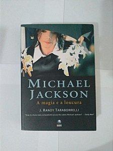 Michael Jackson: A Magia e a Loucura - J. Randy Taraborrelli