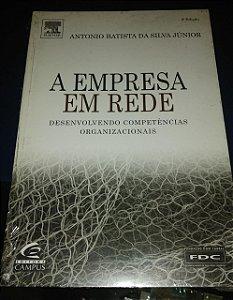 A empresa em rede - - Desenvolvendo competências organizacionais - Antonio Batista da Silva Júnior
