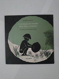 A Invenção do mundo Pelo Deus-Curumim - Braulio Tavares