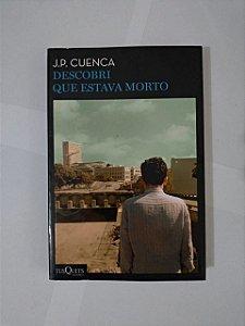 Descobri que Estava Morto - J. P. Cuenca