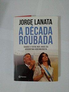 A Década Roubada - Jorge Lanata