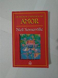 Os Signos Chineses do Amor - Neil Somerville
