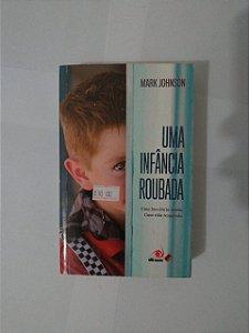 Uma infância Roubada - Mark Johnson
