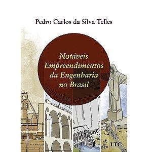 Notáveis Empreendimentos da Engenharia No Brasil - Pedro Carlos da Silva