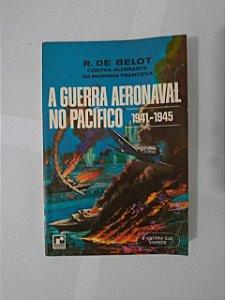 A Guerra Aeronaval no Pacífico - R. de Belot