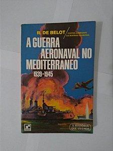 A Guerra Aeronaval no Mediterrâneo - R. de Belot