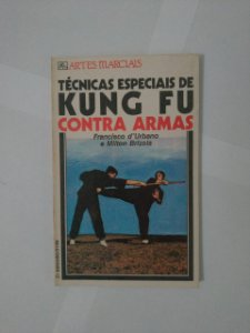 Técnicas Especiais de kung Fu: Contra Armas - Francisco D'Urbano e Milton Brizola