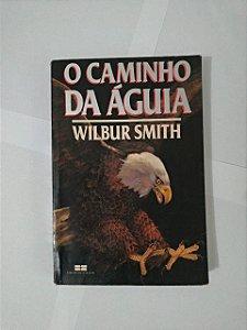 O Caminho da Águia - Wilbur Smith