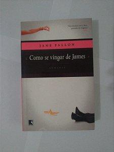 Como Se Vingar de James - Jane Fallon