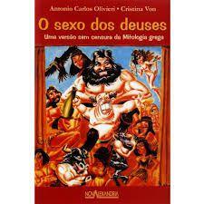 O Sexo dos Deuses - Antonio Carlos Olivieri e Cristina Von - Uma versão sem censura da Mitologia Grega