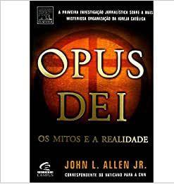 Opus dei - Os mitos e a realidade - John L. Allen