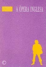 A ópera inglesa - História da Ópera - Lauro Machado Coelho
