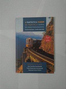 A Fantástica Viagem de Trem Pela Serra do Mar Paranaense - Ana Carolina Kuczkowski, entre outros