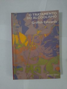 O Tratamento do Alcoolismo - Griffth Edwards