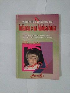 A Violência Doméstica na Infância e na Adolescência - Maria Amélia Azevedo e Viviane de Azevedo Guerra