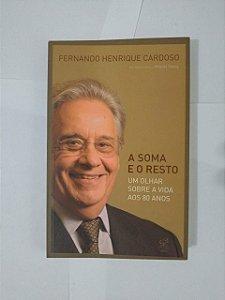 A Soma e o Resto: Um Olhar Sobre a Vida aos 80 Anos - Fernando Henrique Cardoso