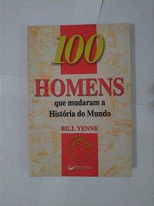 100 Homens que Mudaram a História do Mundo - Bill Yenne