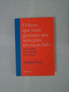 O Livro que Você Gostaria que Seus Pais Tivessem Lido- Philippa Perry