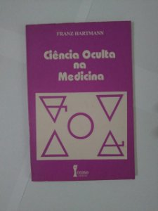 Ciência Oculta na Medicina - Franz Hartmann