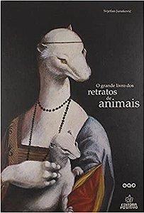 O Grande Livro dos Retratos de Animais - Svejtlan Junakovic