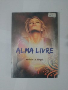 Alma Livre - Michael A. Singer
