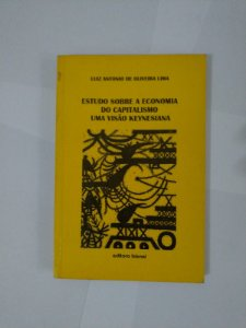 Estudo Sobre a Economia do Capitalismo: Uma Visão Keynesiana - Luiz Antonio de Oliveira Lima