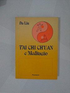 Tai Chi Ch'Uan e Meditação - Da Liu