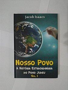 Nosso Povo: A História Extraordinária do Povo Judeu Vol. 1 - Jacob Isaacs