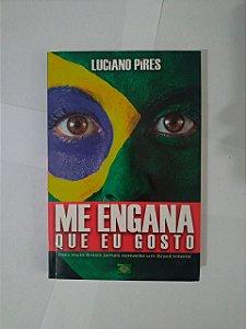 Me Engana que eu Gosto - Luciano Pires