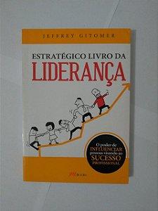 Estratégico Livro da Liderança - Jeffret Gitomer